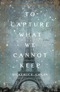Book cover for To Capture What We Cannot Keep by Beatrice Colin