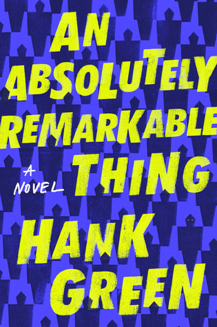 Review: An Absolutely Remarkable Thing by Hank Green