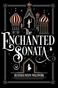 Review: The Enchanted Sonata by Heather Dixon Wallwork