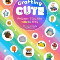 Review: Crafting Cute: Polymer Clay the Kawaii Way