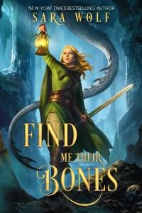 Book Blitz: Find Me Their Bones by Sara Wolf