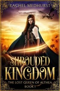 Book Blitz & Giveaway: Shrouded Kingdom by Rachel Medhurst