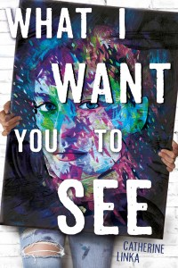 Review: What I Want You to See by Catherine Linka
