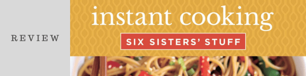 Review: Instant Cooking With Six Sisters' Stuff