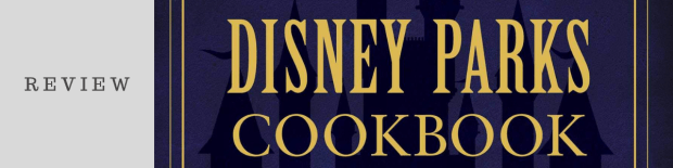 Review: The Unofficial Disney Parks Cookbook