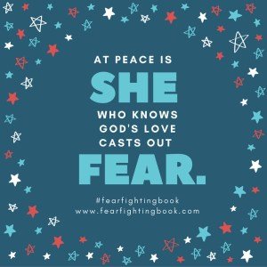 At Peace Is She Who Knows God's Love Casts Out Fear.