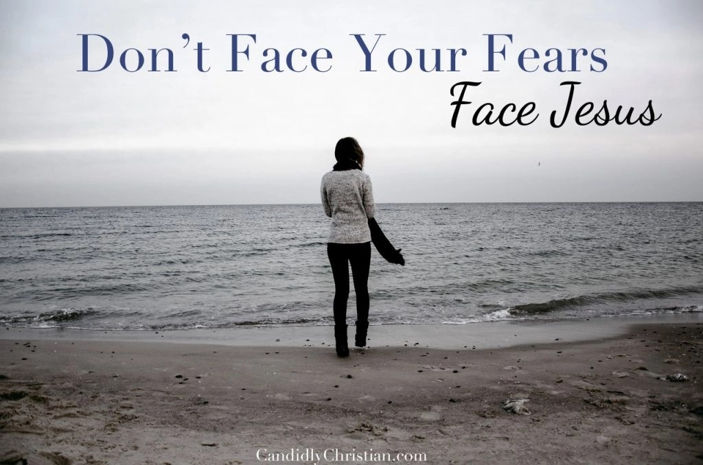 Don't Face Your Fears, Face Jesus