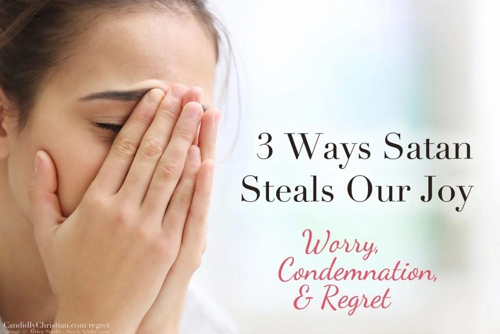 3 Ways Satan Steals Our Joy: Worry, Condemnation, & Regret