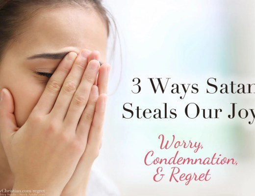 3 Ways Satan Steals Our Joy: Worry, Condemnation, & Regret