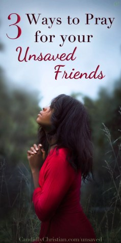 Three ways to pray for your unsaved friends