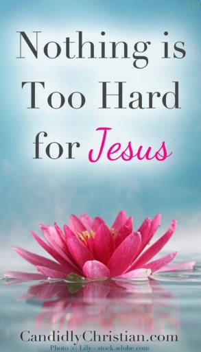 Need a breakthrough? Nothing is too hard for Jesus.