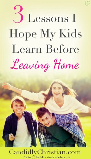 Parenting Future Adults: 3 Lessons I Hope My Kids Learn Before Leaving Home