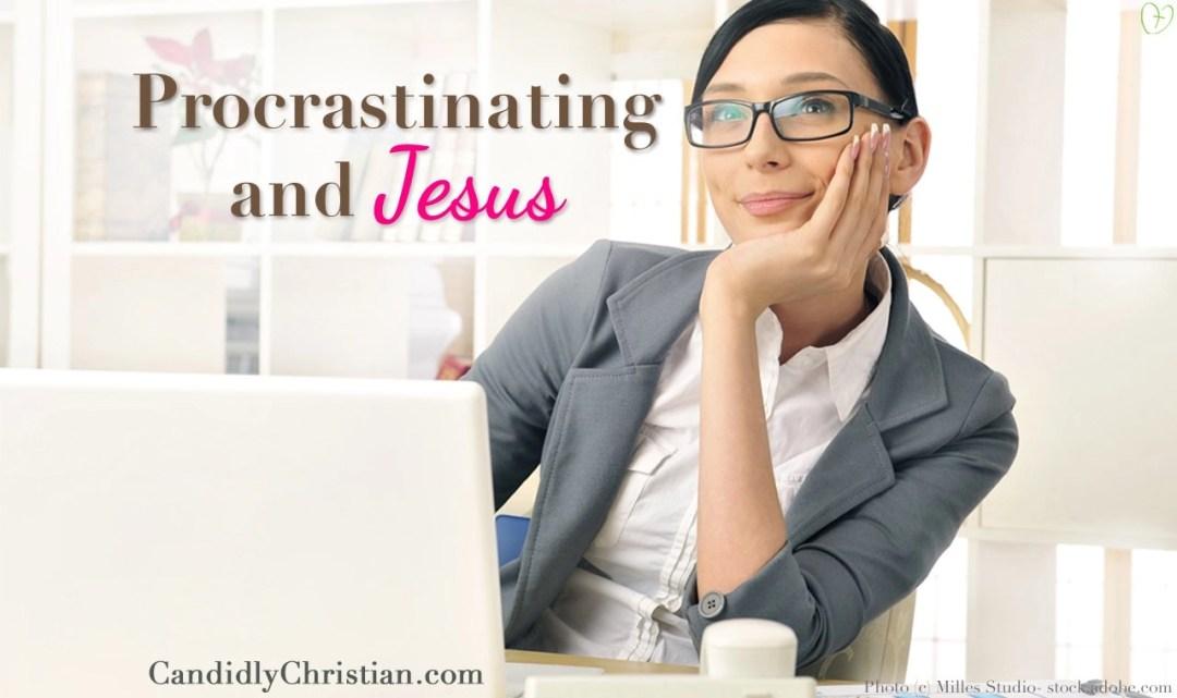 Procrastination and Jesus