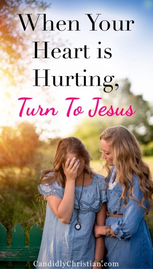 When your heart is hurting, turn to Jesus...