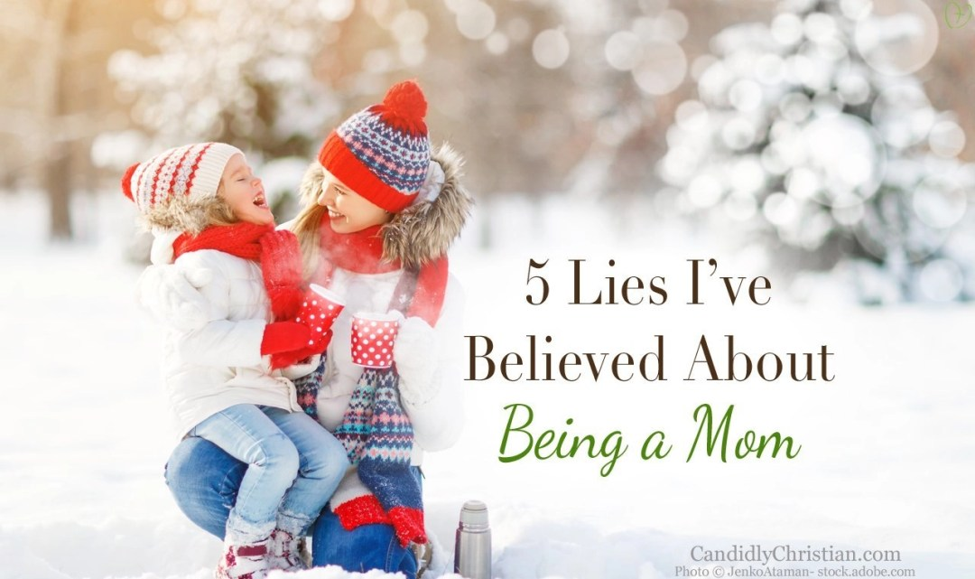 Lies I have believed about being a mom