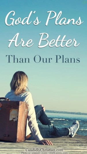 God's plans are better than our plans...
