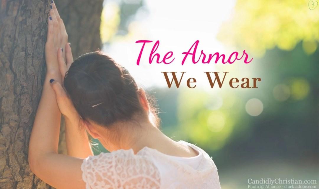 The armor we wear...