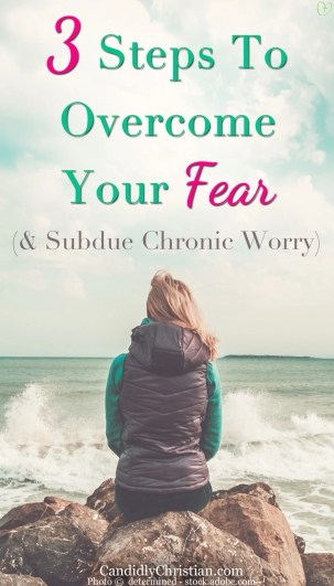 3 Steps To Overcome Your Fear & Subdue Chronic Worry