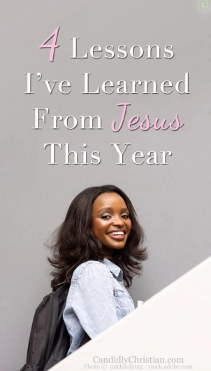 4 Lessons I've Learned From Jesus This School Year