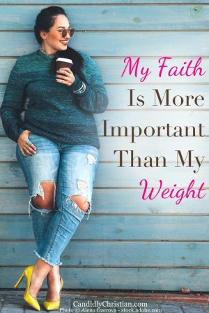 My faith is more important than my weight