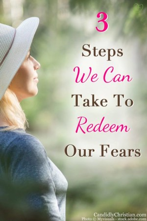 3 steps we can take to redeem our fears
