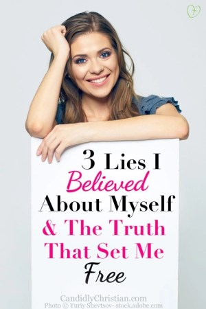 Three lies I believed about myself and the truth that set me free