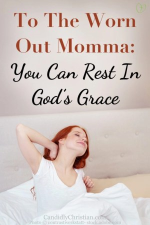 To The Worn Out Momma: You Can Rest In God's Grace