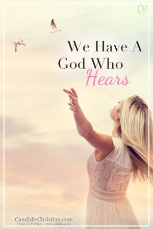 We have a God who hears #CandidlyChristian