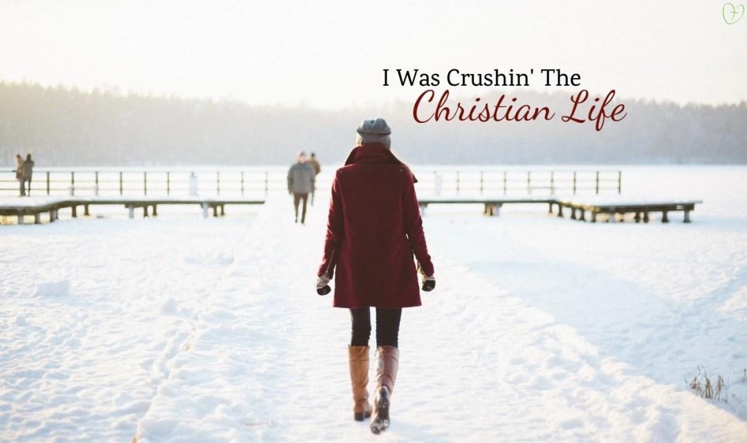 I was crushin' the Christian life