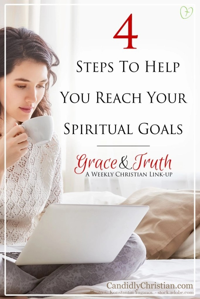 4 Steps to help you reach your spiritual goals (and a link up) #GraceandTruth