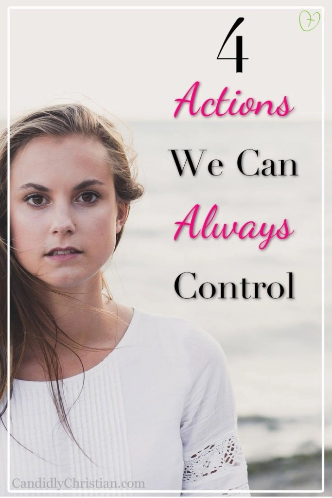 4 Actions we can always control (even when facing the unknown) #ChristianWomen