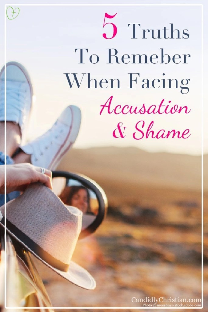 5 truths to remember when facing accusation and shame... #CandidlyChristian