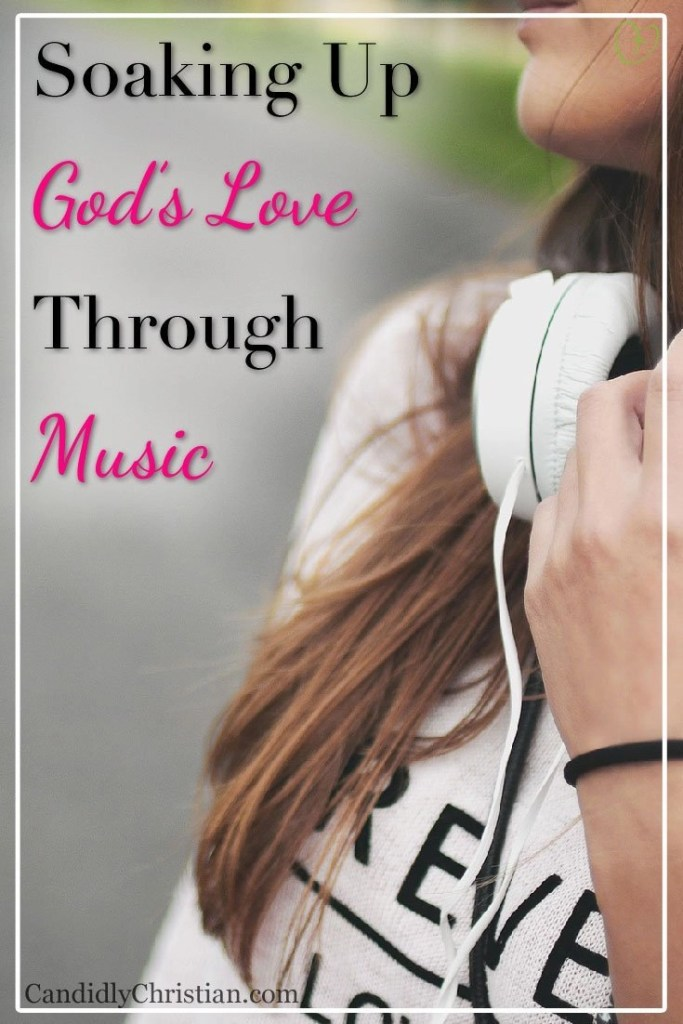 Soaking up the love of God through music #christianblog