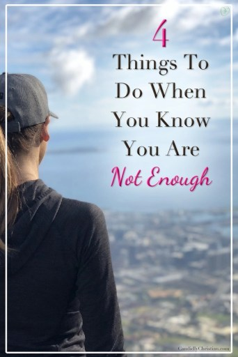 4 things to do when you know you're not enough #ChristianBlog
