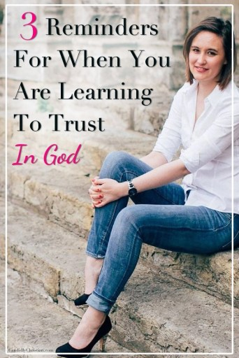 3 reminders for when you're learning to trust in God. #CandidlyChristian