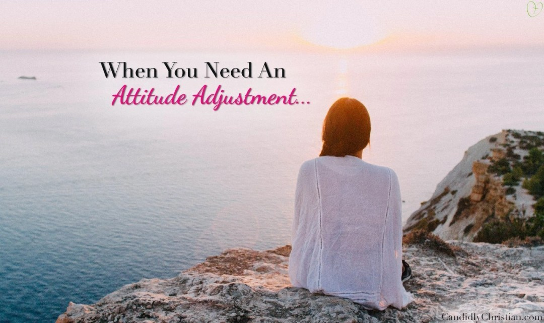 What to do when you need an attitude adjustment