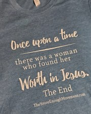 Once upon a time there was a woman who found her worth in Jesus. The End.