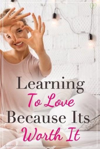 Learning to love because it's worth it... #ChristianLiving