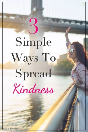 3 simple ways to spread kindness every day #CandidlyChristian