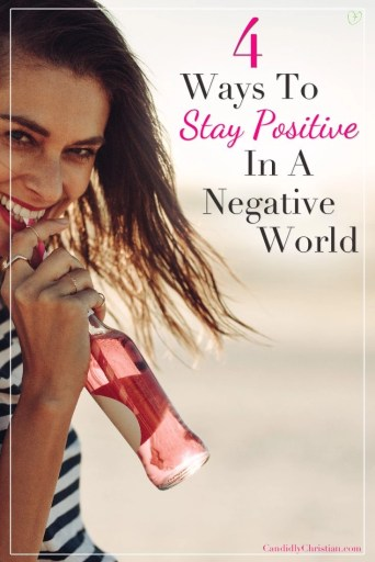4 ways to stay positive in a negative world