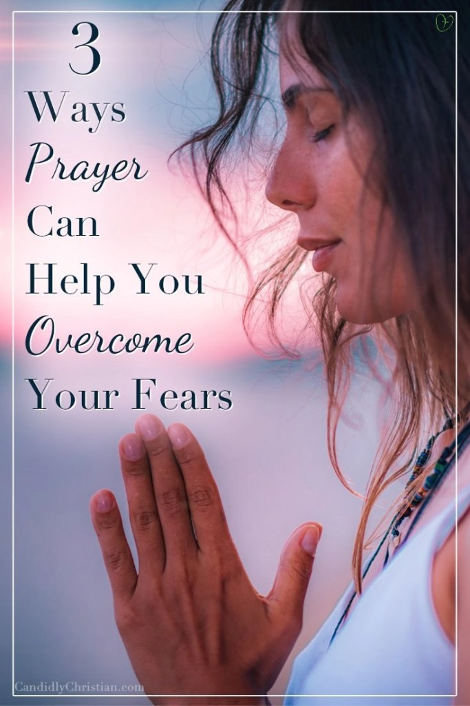 3 Ways prayer can help you overcome your fears