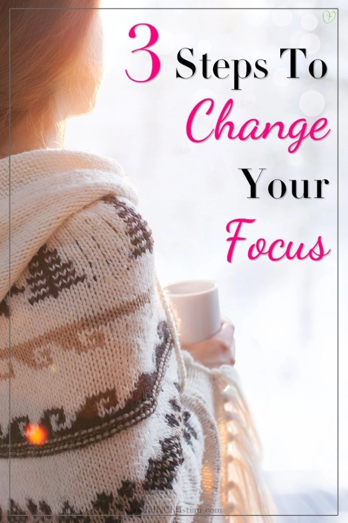 Do you need to change your focus? Check out these three steps you can take to snap out of your funk.