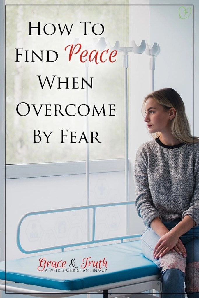 How to Find Peace When Overcome by Fear