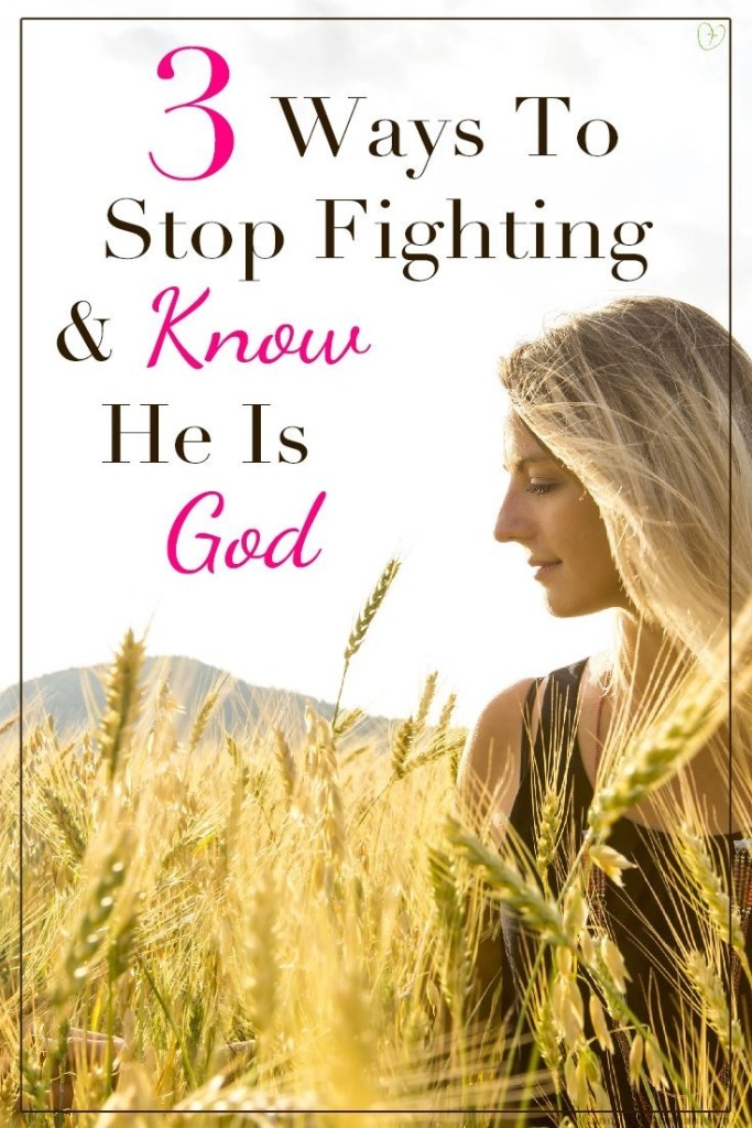 3 Ways to stop fighting and know He is God