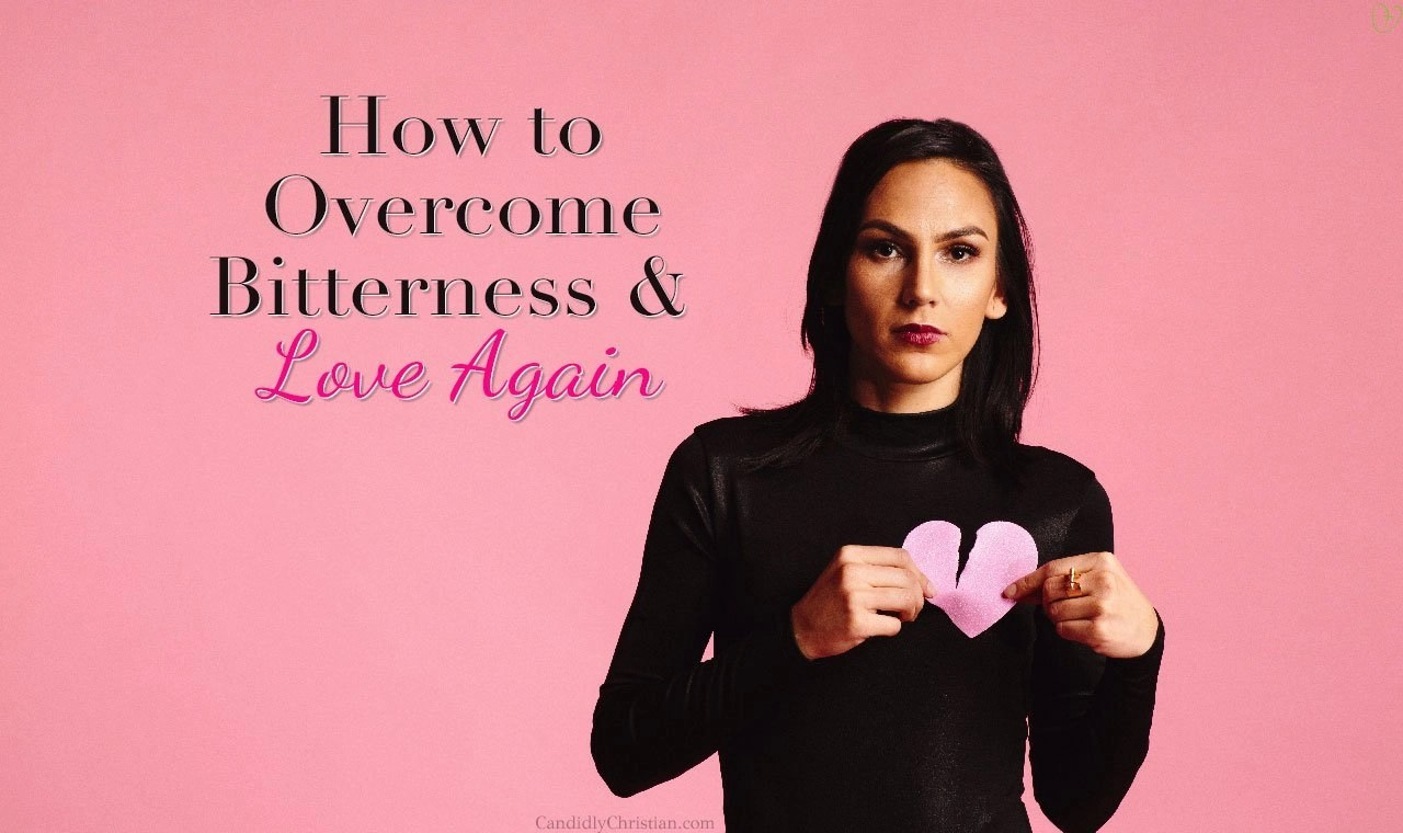 How to Overcome Bitterness & Love Again After Betrayal
