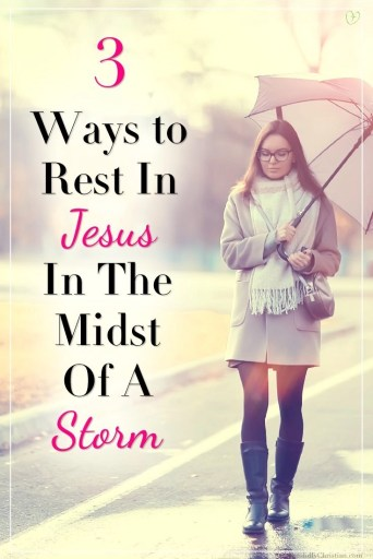 3 ways to rest in Jesus in the midst of a storm...