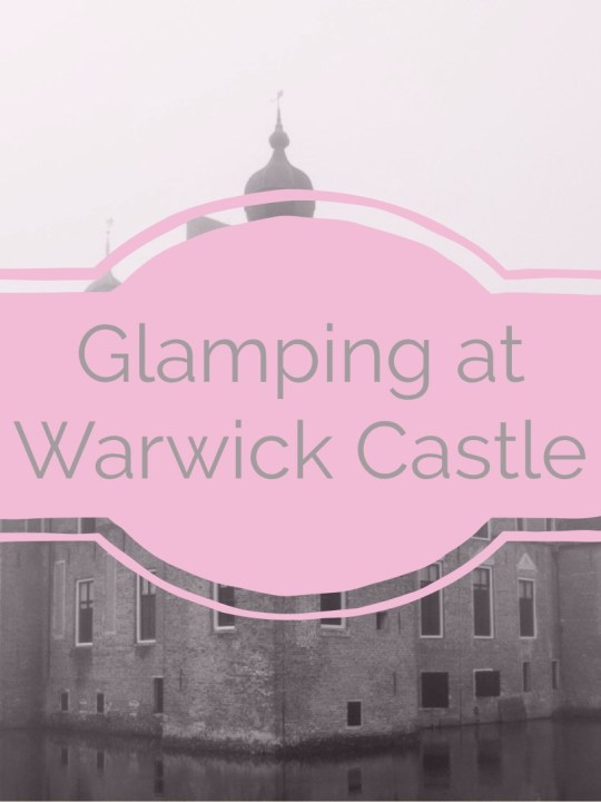 Glamping at Warwick Castle