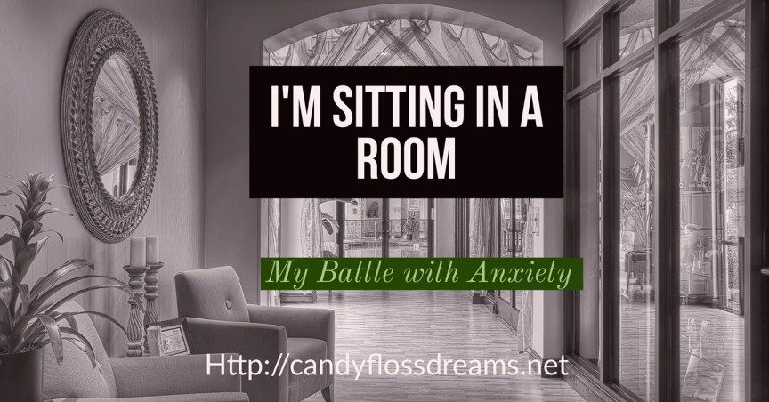 My Battle with Anxiety, I'm Sitting In A Room