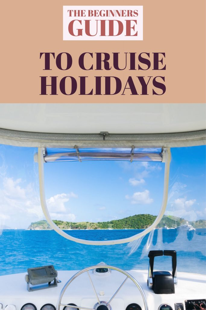 Beginners Guide to Cruising Holiday, What to know about Cruising, Cruising Holiday Top Tips