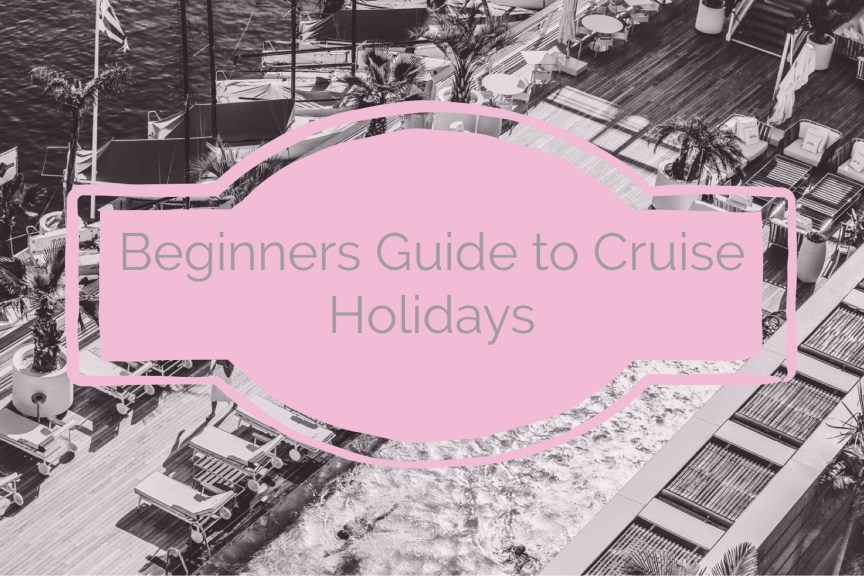 ultimate guide to cruise holidays